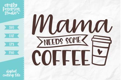 Mama Needs Coffee SVG DXF