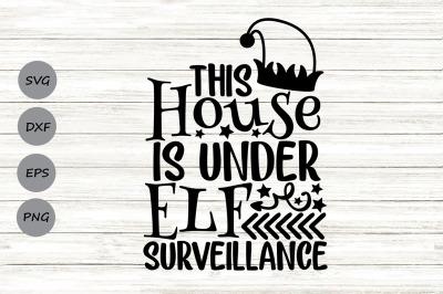 This House Is Under Elf Surveillance Svg, Christmas Svg, Elf Svg.