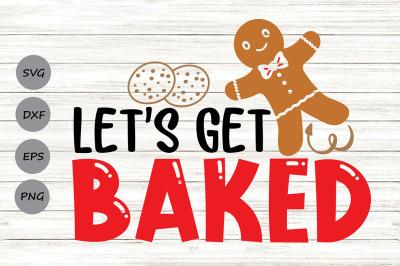 Let's Get Baked Svg, Christmas Svg, Gingerbread Svg, Funny Christmas.