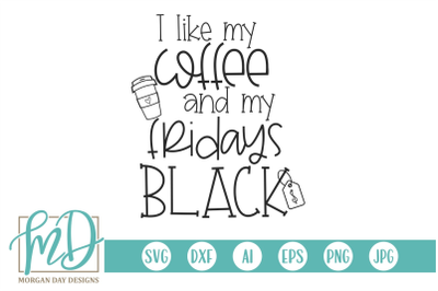 I Like My Coffee And My Fridays Black SVG