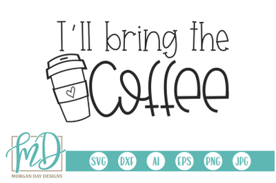 I'll Bring The Coffee SVG