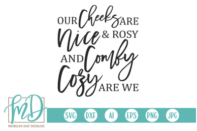 Our Cheeks Are Nice And Rosy And Comfy Cozy Are We SVG