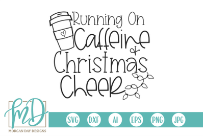 Running On Caffeine And Christmas Cheer SVG