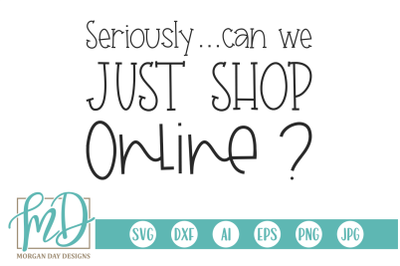 Seriously Can We Just Shop Online SVG