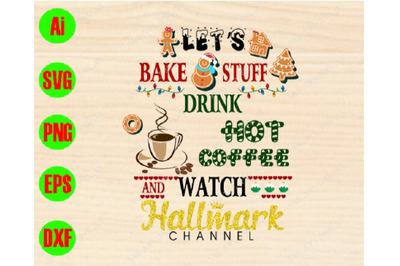 Let's bake stufff drink hot coffee watch hallmarkn channel svg, dxf,ep