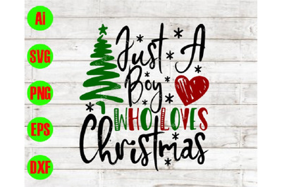 Just a boy who loves christmas svg, dxf,eps,png, Digital Download