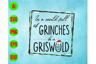 In a world full of grinches be a griswold svg, dxf,eps,png, Digital Do