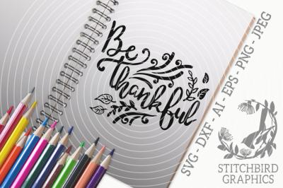Be Thankful SVG, Silhouette Studio, Cricut, Dxf, Png, Jpeg