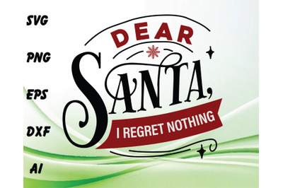 Dear santa I reagret nothing svg, dxf,eps,png, Digital Download