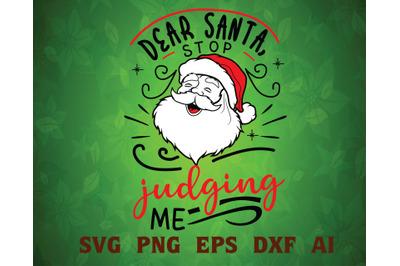 Dear santa stop judging me svg, dxf,eps,png, Digital Download