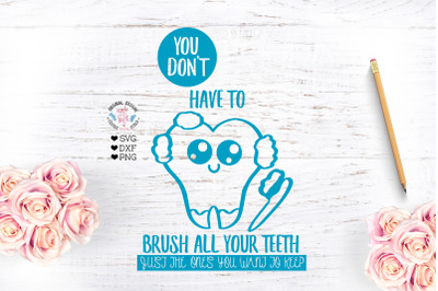 You Dont have to brush all your teethCut File