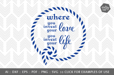 Where You Invest Your Love - SVG, PNG & VECTOR Cut File