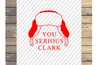 You Serious Clark Christmas SVG Cut File