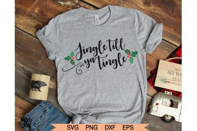Christmas SVG, Jingle till ya tingle svg