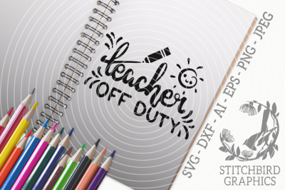 Teacher Off Duty SVG, Silhouette Studio, Cricut, Eps, Dxf, AI, PNG