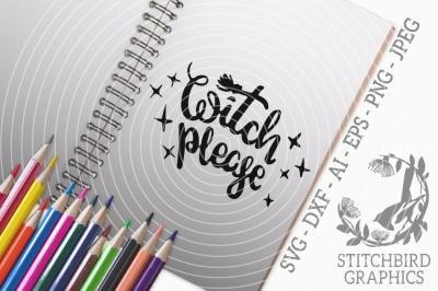 Witch Please SVG, Silhouette Studio, Cricut, Eps, Dxf, AI, PNG, JPEG