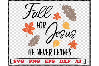 Fall for Jesus He never leaves svg, fall for Jesus svg dxf shirt png,
