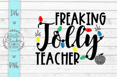 Freaking Jolly Teacher SVG and PNG Digital Cut File