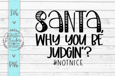 Santa, Why You Be Judgin? SVG and PNG Digital Cut File