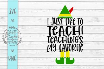 I Just Like To Teach! Teaching's My Favorite {Elf Teacher Design} SVG
