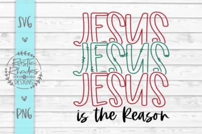 Jesus Jesus Jesus is the Reason SVG and PNG Digital Cut File