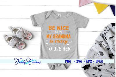Be Nice To Me My Grandma Is Crazy