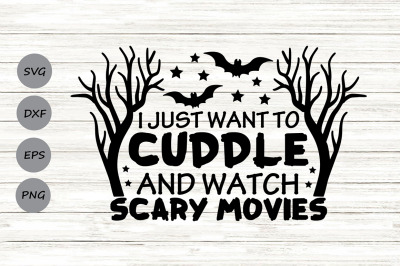 I Just Want To Cuddle And Watch Scary Movies Svg, Halloween Svg.