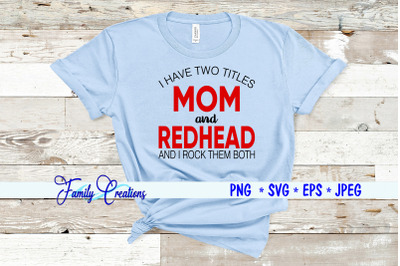 I Have Two Titles Mom & Redhead And I Rock Them Both