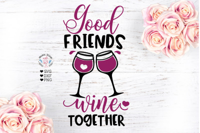 Good Friends Wine Together