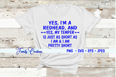 Yes, I'm a Redhead and Yes My Temper Is Just As Short As I Am & I Am P