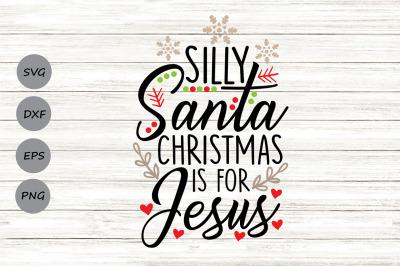 Silly Santa Christmas Is For Jesus Svg, Christmas Svg, Santa Svg.