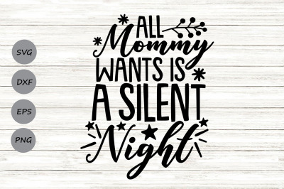 All Mommy Wants Is A Silent Night Svg, Christmas Svg, Christmas Mom.