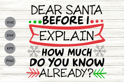 Dear Santa Before I Explain Svg, Christmas Svg, Santa Svg.