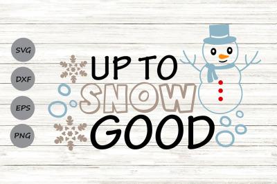 Up To Snow Good Svg, Christmas Svg, Snowman Svg, Snowflake Svg.