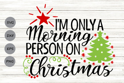 Im Only A Morning Person On Christmas Svg, Christmas Svg, Holiday Svg.
