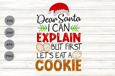 Dear Santa I Can Explain But First Lets Eat a Cookie Svg, Chritmas Svg