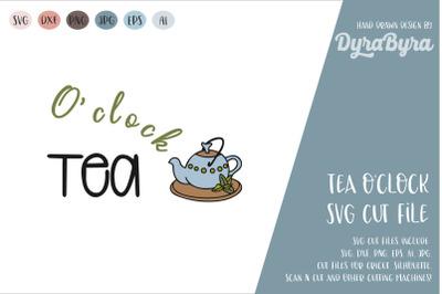 Tea O'clock SVG / Tea Time SVG / Tea Pot SVG / Mug SVG
