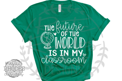 The Future Of The World is in My Classroom SVG / PNG Digital Cut File