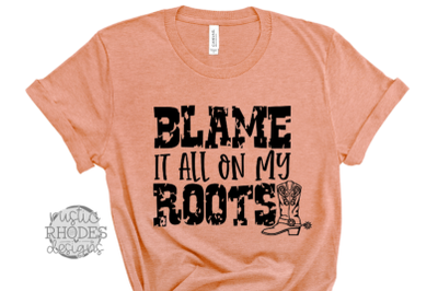 Blame It All On My Roots SVG / PNG Digital Cut File