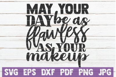 May Your Day Be As Flawless As Your Makeup
