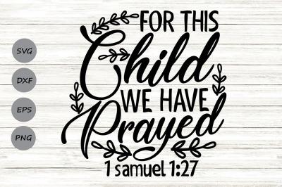For This Child We Have Prayed Svg, Newborn Svg, Bible Verse Svg.