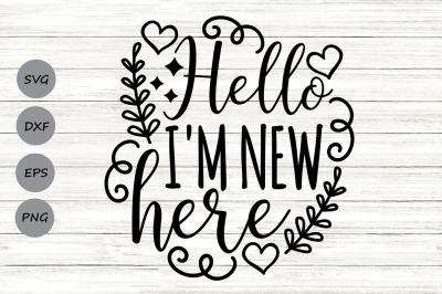 Hello I'm New Here Svg, Newborn Svg, New Baby Svg, Baby Svg.