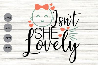 Isn't She Lovely Svg, Newborn Svg, New Baby Svg, Baby Girl Svg.