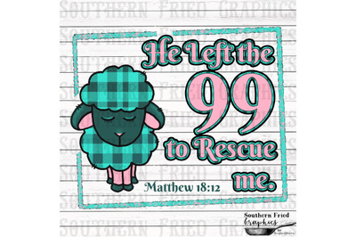 He Left the 99 to Rescue Me Printable Digital Graphic