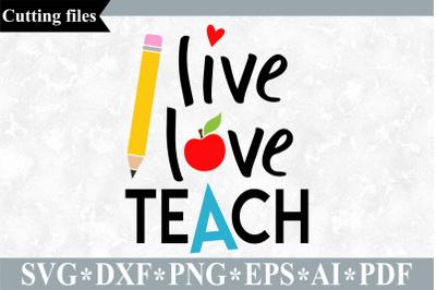 Live love teach SVG, Teacher SVG, School cut file