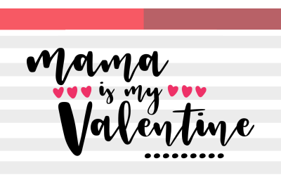 Mama is my Valentine | PNG & SVG