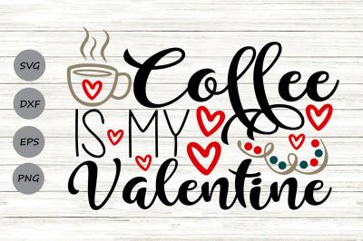 Coffee Is My Valentine Svg, Valentine's Day Svg, Coffee Valentine Svg.