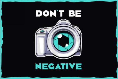 Photographer t shirt illustrations. Don't be negative.