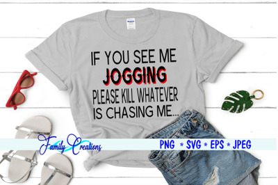 If You See Me Jogging Please Kill Whatever Is Chasing Me