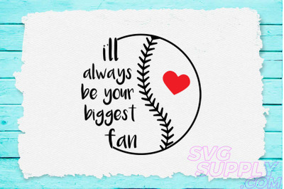 I'll always be your biggest fan svg for baseball tshirt